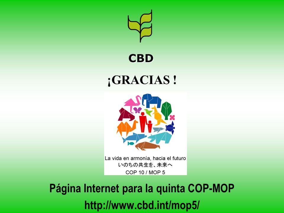 ¡GRACIAS ! Página Internet para la quinta COP-MOP http://www.cbd.int/mop5/ CBD