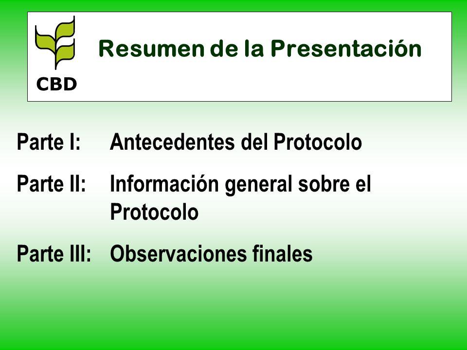 Resumen de la Presentación Parte I:Antecedentes del Protocolo Parte II:Información general sobre el Protocolo Parte III:Observaciones finales CBD