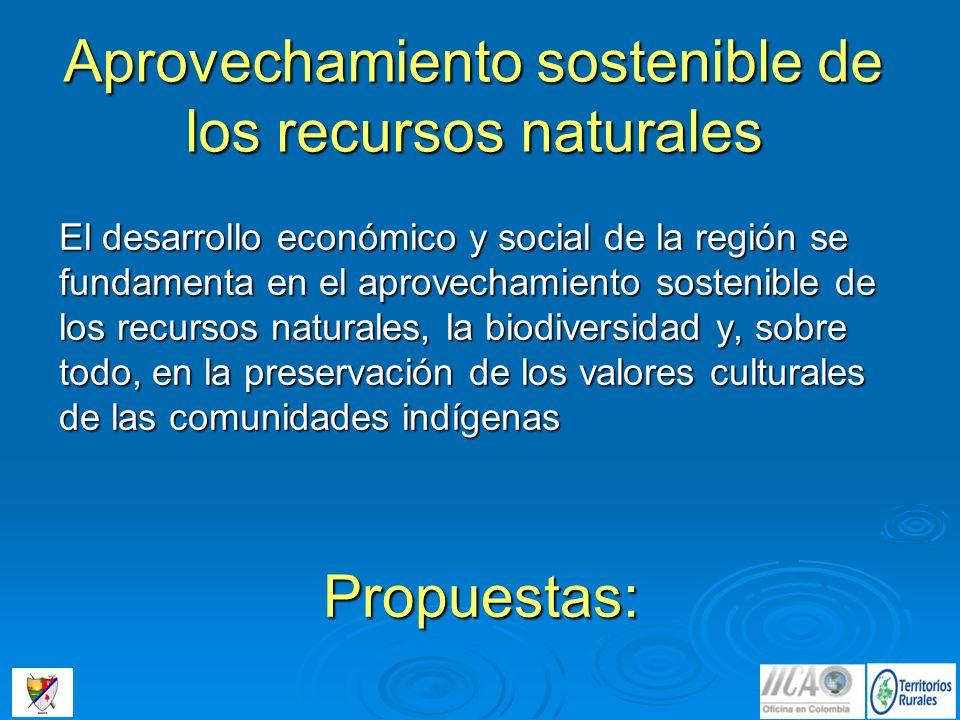 Aprovechamiento sostenible de los recursos naturales El desarrollo económico y social de la región se fundamenta en el aprovechamiento sostenible de l