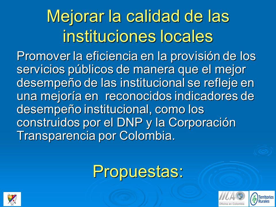 Mejorar la calidad de las instituciones locales Promover la eficiencia en la provisión de los servicios públicos de manera que el mejor desempeño de l