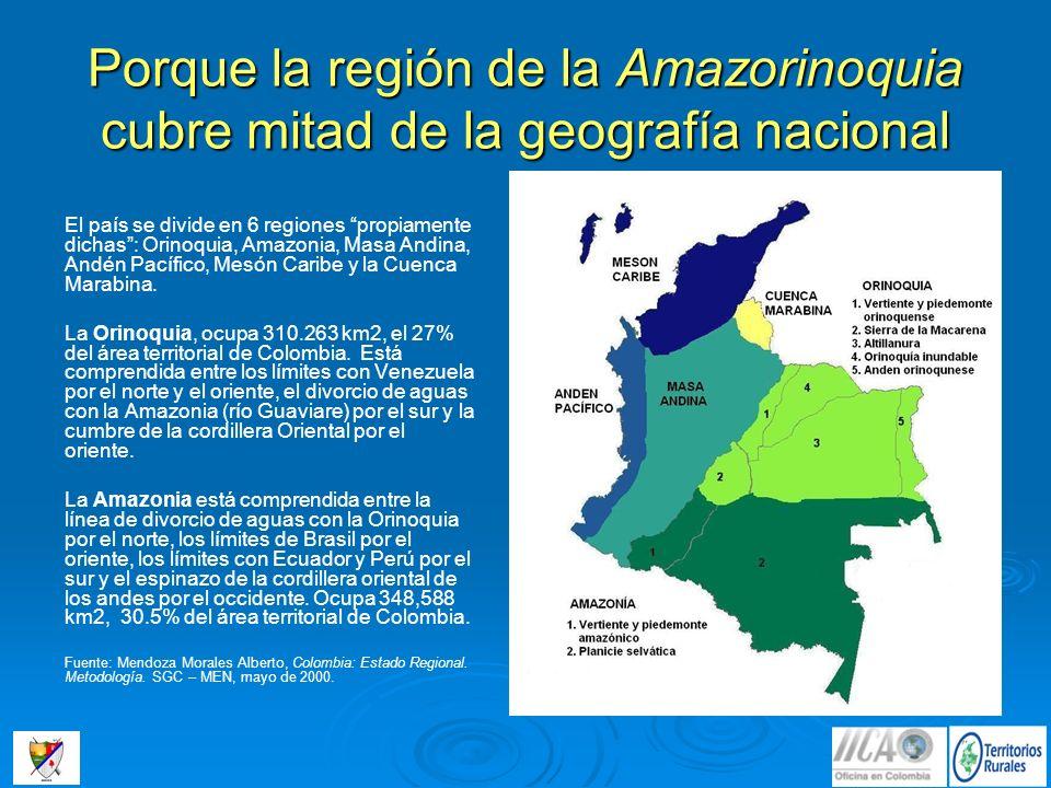 Porque la región de la Amazorinoquia cubre mitad de la geografía nacional El país se divide en 6 regiones propiamente dichas: Orinoquia, Amazonia, Mas