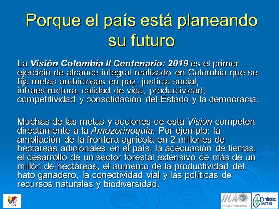 Porque el país está planeando su futuro La Visión Colombia II Centenario: 2019 es el primer ejercicio de alcance integral realizado en Colombia que se