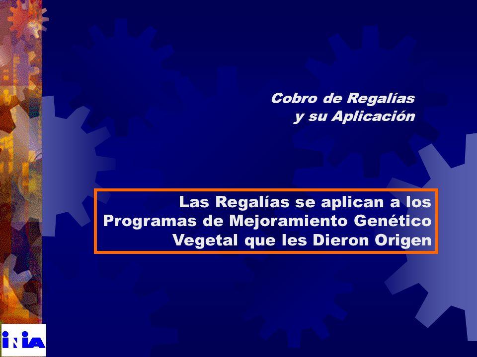 Cobro de Regalías y su Aplicación Las Regalías se aplican a los Programas de Mejoramiento Genético Vegetal que les Dieron Origen