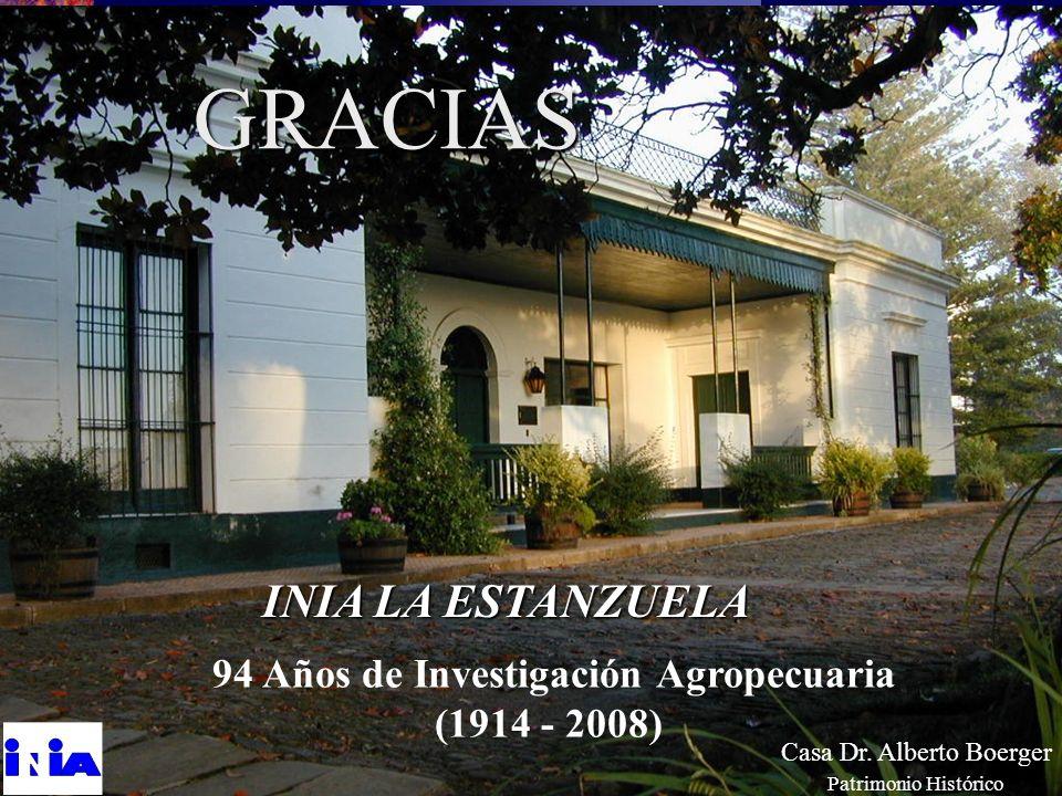 Casa Dr. Alberto Boerger Patrimonio Histórico 94 Años de Investigación Agropecuaria (1914 - 2008) INIA LA ESTANZUELA GRACIAS
