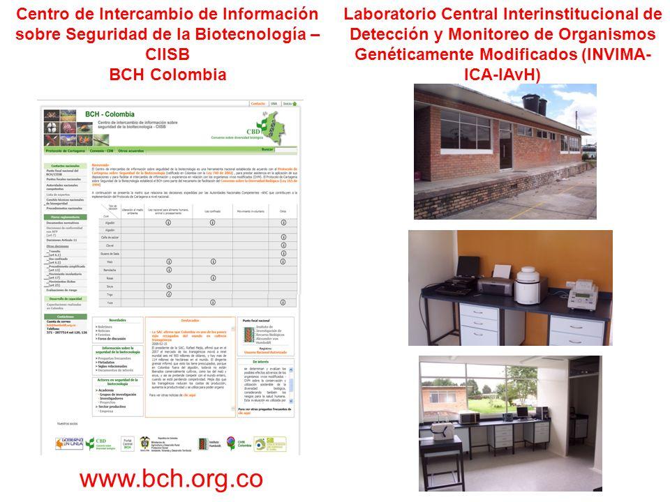 www.bch.org.co Centro de Intercambio de Información sobre Seguridad de la Biotecnología – CIISB BCH Colombia Laboratorio Central Interinstitucional de Detección y Monitoreo de Organismos Genéticamente Modificados (INVIMA- ICA-IAvH)