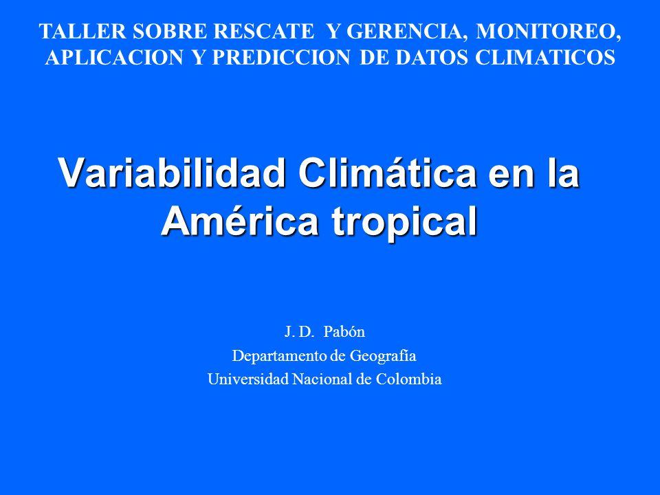 Variabilidad Climática en la América tropical J. D. Pabón Departamento de Geografía Universidad Nacional de Colombia TALLER SOBRE RESCATE Y GERENCIA,