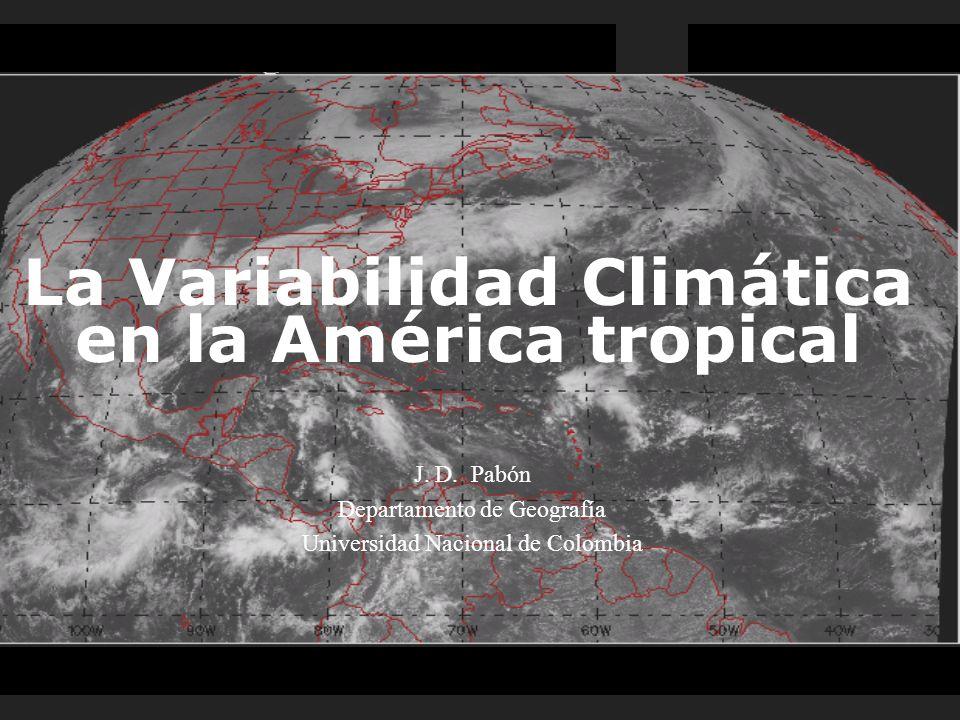 La Variabilidad Climática en la América tropical J. D. Pabón Departamento de Geografía Universidad Nacional de Colombia