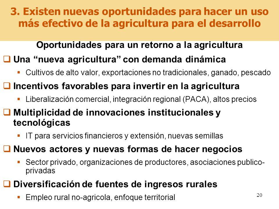 20 3. Existen nuevas oportunidades para hacer un uso más efectivo de la agricultura para el desarrollo Oportunidades para un retorno a la agricultura
