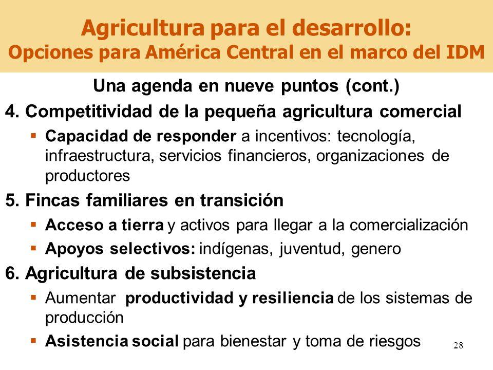 28 Una agenda en nueve puntos (cont.) 4. Competitividad de la pequeña agricultura comercial Capacidad de responder a incentivos: tecnología, infraestr