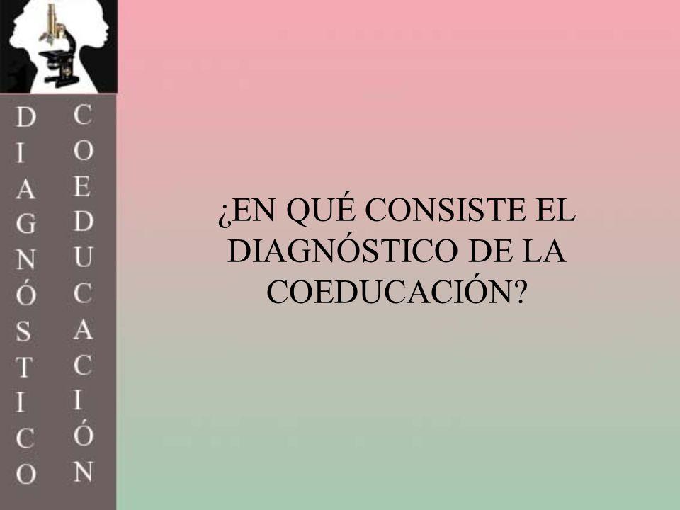 ¿EN QUÉ CONSISTE EL DIAGNÓSTICO DE LA COEDUCACIÓN?