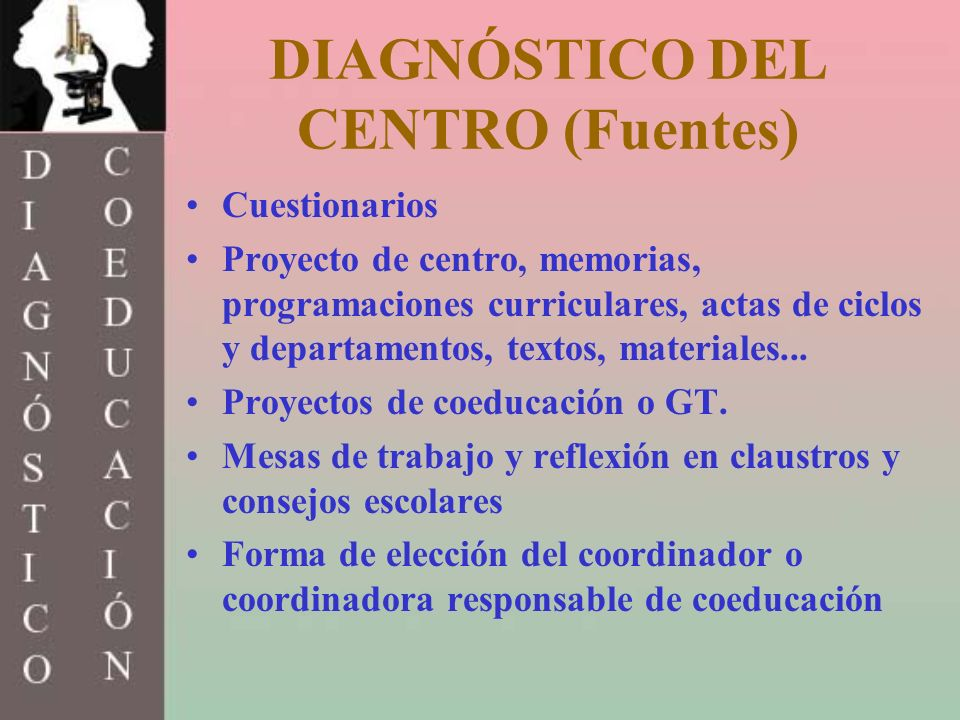 DIAGNÓSTICO DEL CENTRO (Fuentes) Cuestionarios Proyecto de centro, memorias, programaciones curriculares, actas de ciclos y departamentos, textos, mat