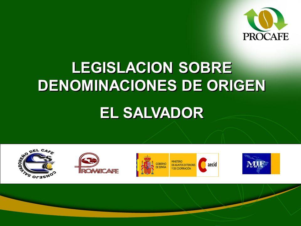 LEGISLACION SOBRE DENOMINACIONES DE ORIGEN EL SALVADOR LEGISLACION SOBRE DENOMINACIONES DE ORIGEN EL SALVADOR