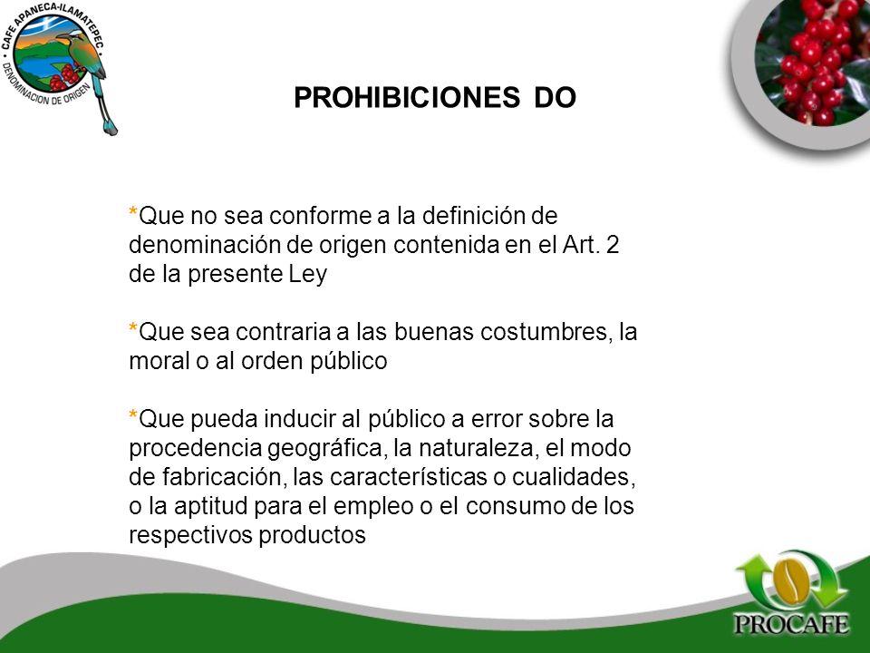 PROHIBICIONES DO *Que no sea conforme a la definición de denominación de origen contenida en el Art. 2 de la presente Ley *Que sea contraria a las bue