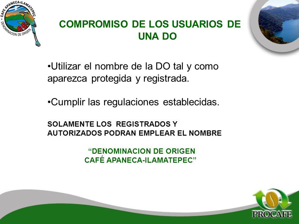 COMPROMISO DE LOS USUARIOS DE UNA DO Utilizar el nombre de la DO tal y como aparezca protegida y registrada. Cumplir las regulaciones establecidas. SO