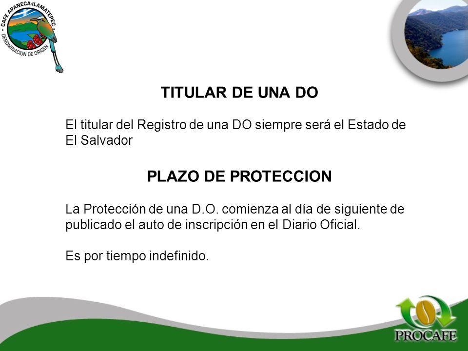 TITULAR DE UNA DO El titular del Registro de una DO siempre será el Estado de El Salvador PLAZO DE PROTECCION La Protección de una D.O. comienza al dí