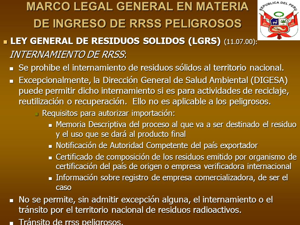MARCO LEGAL GENERAL EN MATERIA DE INGRESO DE RRSS PELIGROSOS LEY GENERAL DE RESIDUOS SOLIDOS (LGRS) (11.07.00): LEY GENERAL DE RESIDUOS SOLIDOS (LGRS)