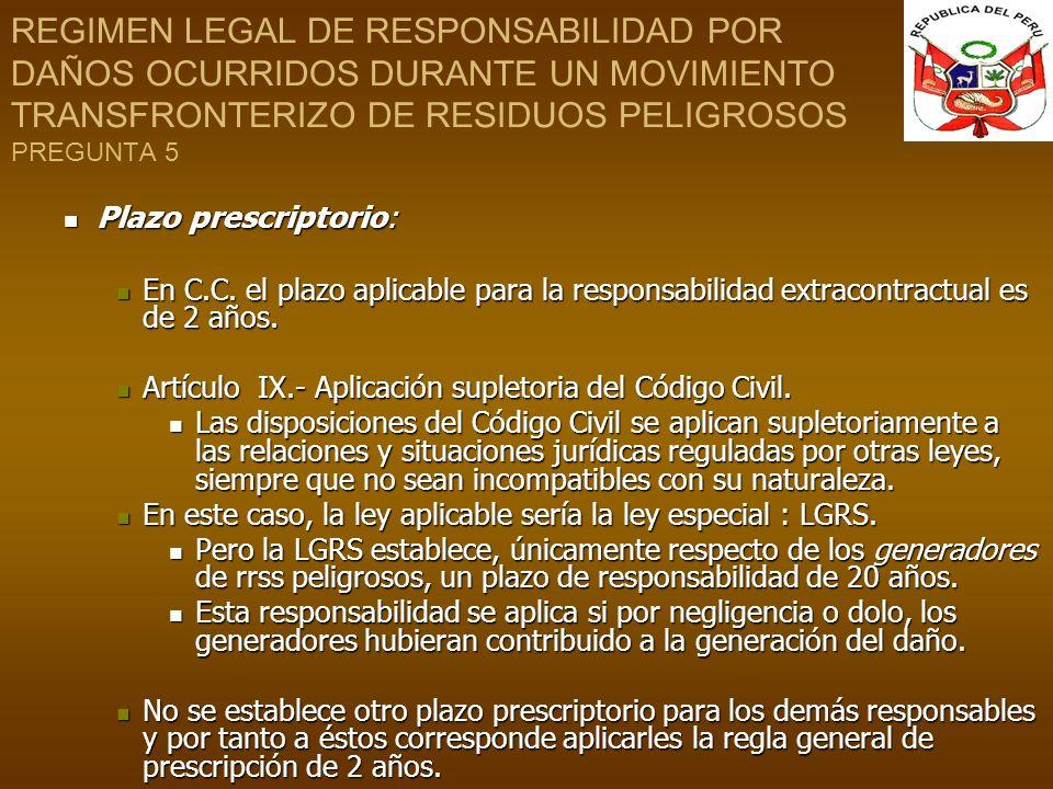 REGIMEN LEGAL DE RESPONSABILIDAD POR DAÑOS OCURRIDOS DURANTE UN MOVIMIENTO TRANSFRONTERIZO DE RESIDUOS PELIGROSOS PREGUNTA 5 Plazo prescriptorio: Plaz