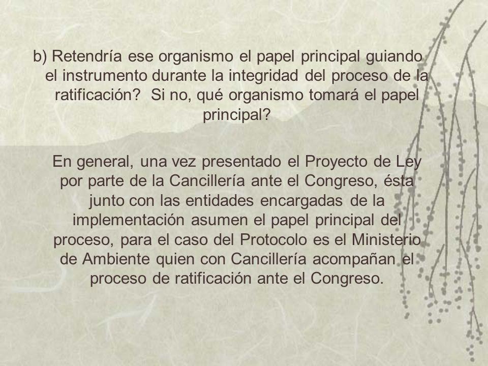 b) Retendría ese organismo el papel principal guiando el instrumento durante la integridad del proceso de la ratificación.
