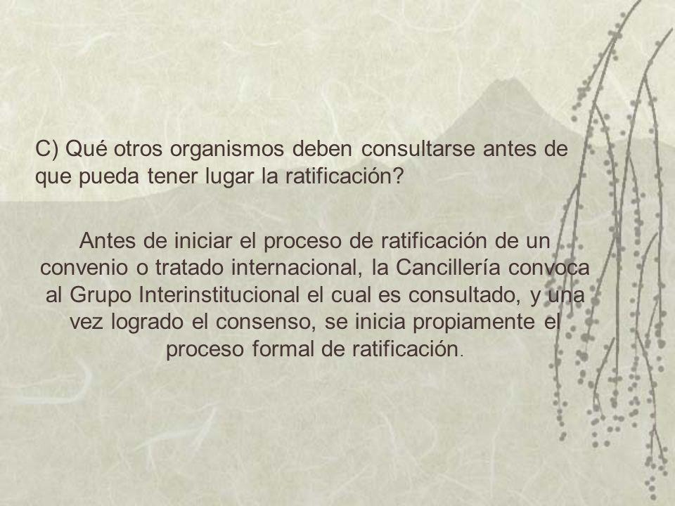 C) Qué otros organismos deben consultarse antes de que pueda tener lugar la ratificación.