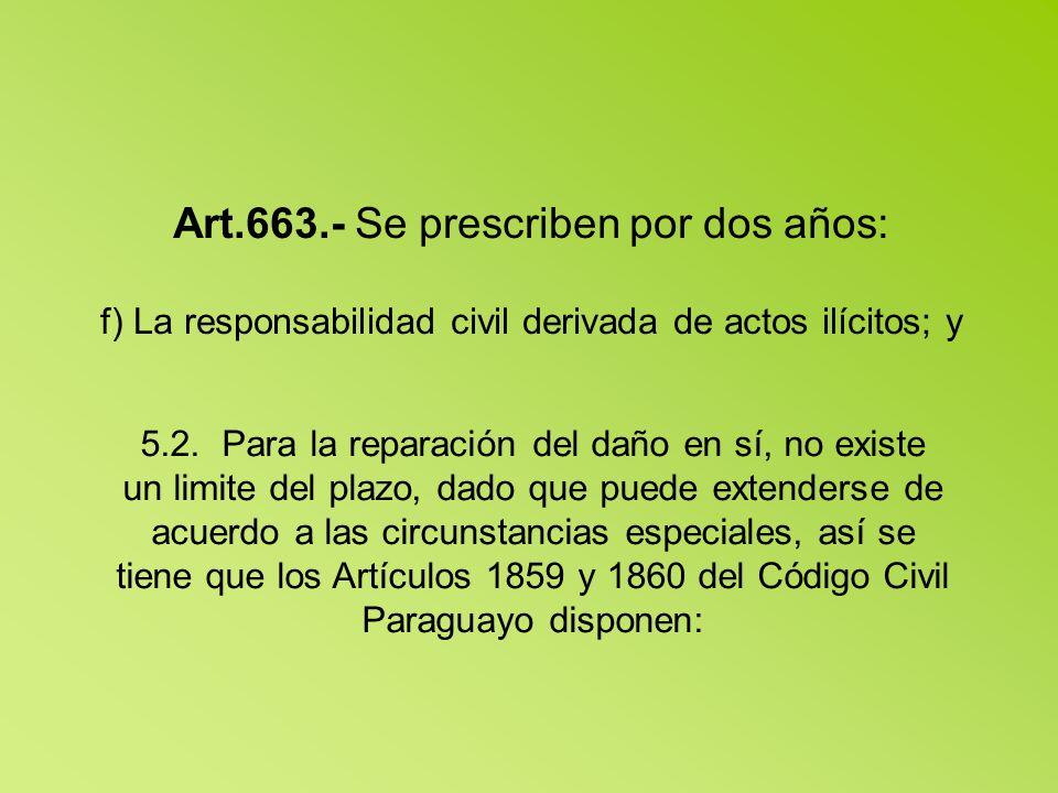 Art.663.- Se prescriben por dos años: f) La responsabilidad civil derivada de actos ilícitos; y 5.2.