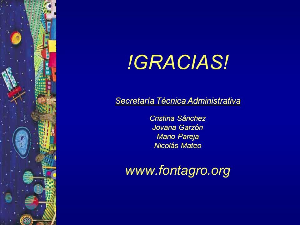!GRACIAS! Secretaría Técnica Administrativa Cristina Sánchez Jovana Garzón Mario Pareja Nicolás Mateo www.fontagro.org