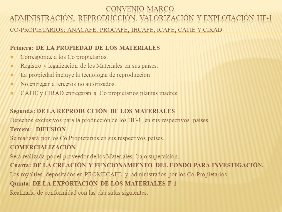CO-PROPIETARIOS: ANACAFE, PROCAFE, IHCAFE, ICAFE, CATIE Y CIRAD Primera: DE LA PROPIEDAD DE LOS MATERIALES Corresponde a los Co propietarios.