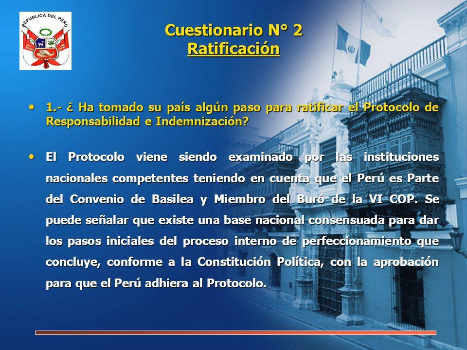 Cuestionario N° 2 Ratificación 1.- ¿ Ha tomado su país algún paso para ratificar el Protocolo de Responsabilidad e Indemnización? 1.- ¿ Ha tomado su p