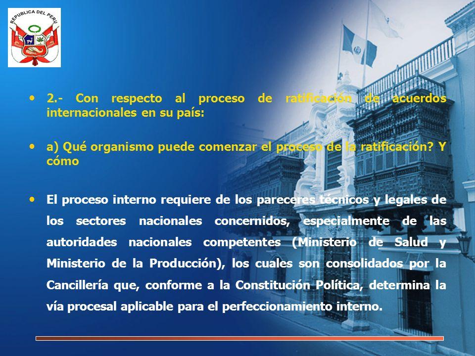 2.- Con respecto al proceso de ratificación de acuerdos internacionales en su país: a) Qué organismo puede comenzar el proceso de la ratificación? Y c