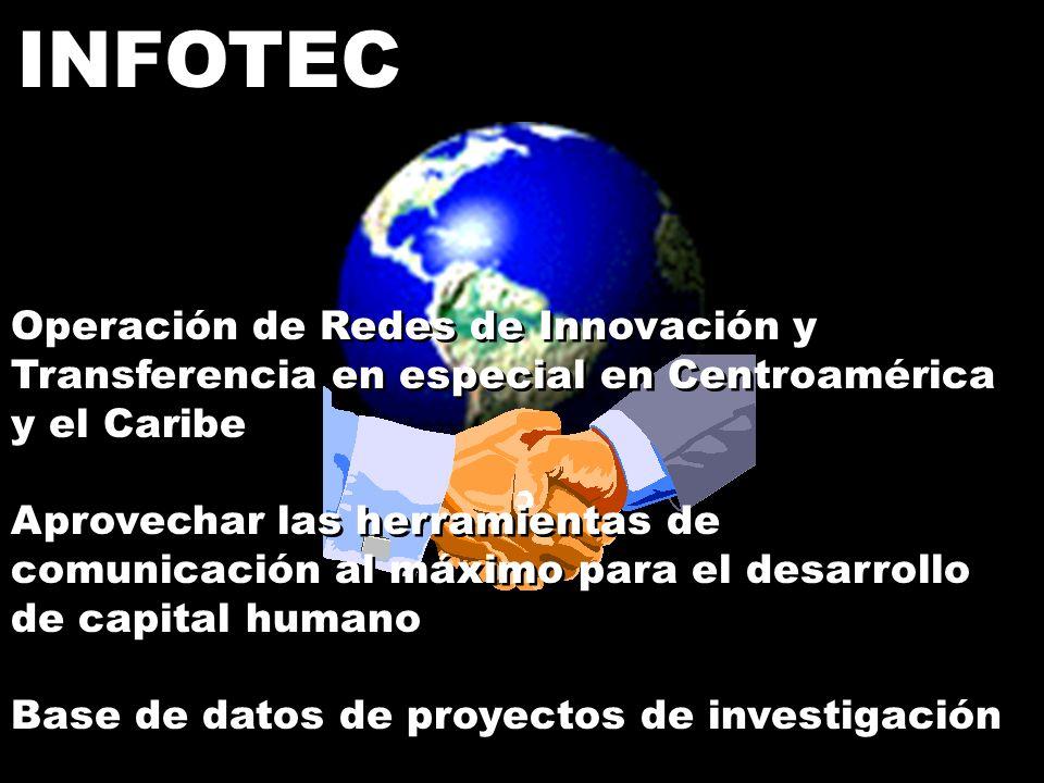 INFOTEC Operación de Redes de Innovación y Transferencia en especial en Centroamérica y el Caribe Aprovechar las herramientas de comunicación al máxim
