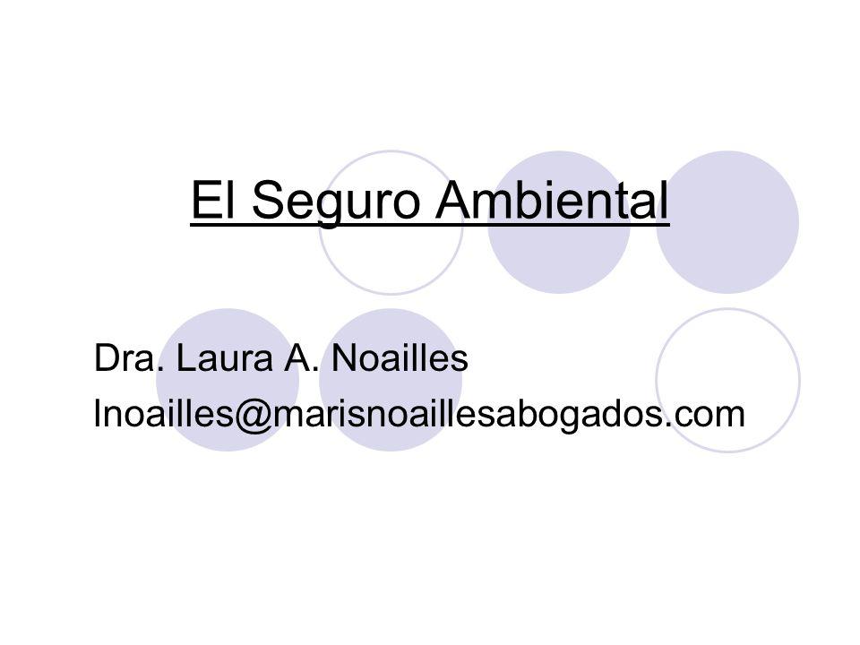 El Seguro Ambiental Dra. Laura A. Noailles lnoailles@marisnoaillesabogados.com