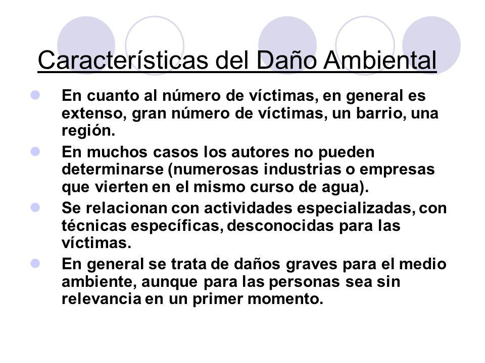 Características del Daño Ambiental En cuanto al número de víctimas, en general es extenso, gran número de víctimas, un barrio, una región. En muchos c