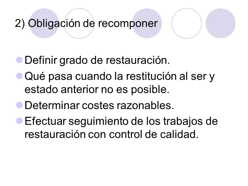 2) Obligación de recomponer Definir grado de restauración. Qué pasa cuando la restitución al ser y estado anterior no es posible. Determinar costes ra