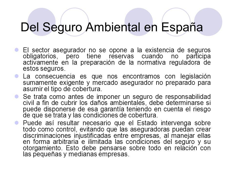 Del Seguro Ambiental en España El sector asegurador no se opone a la existencia de seguros obligatorios, pero tiene reservas cuando no participa activ