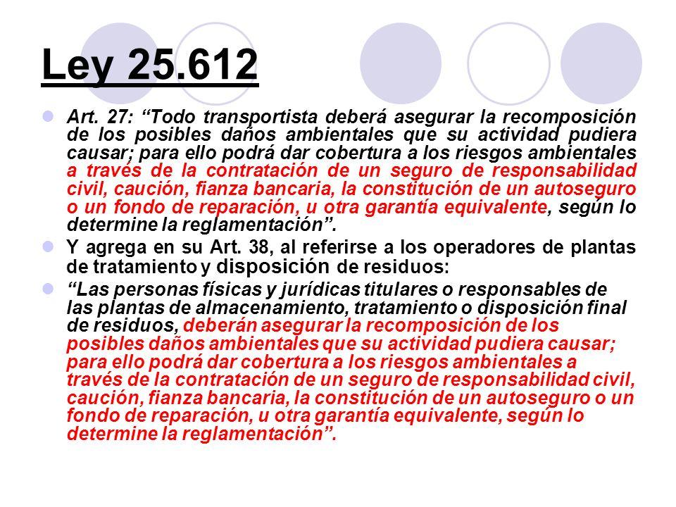 Ley 25.612 Art. 27: Todo transportista deberá asegurar la recomposición de los posibles daños ambientales que su actividad pudiera causar; para ello p