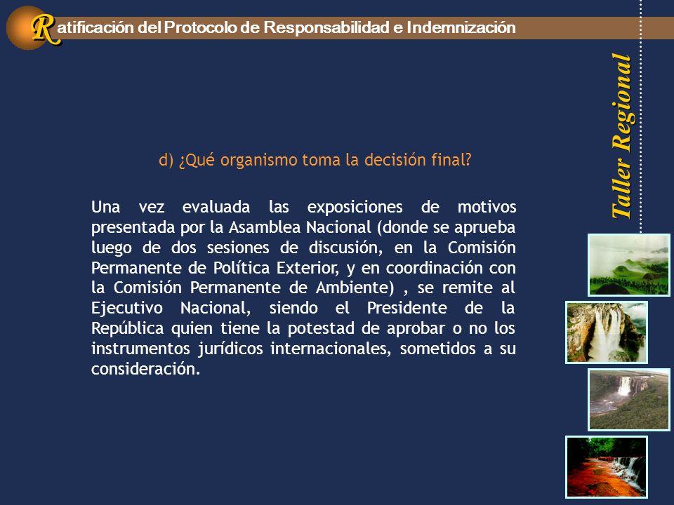 Taller Regional atificación del Protocolo de Responsabilidad e Indemnización R R d) ¿Qué organismo toma la decisión final.