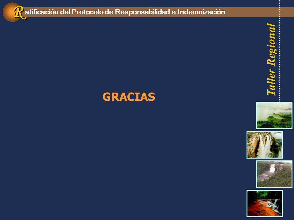 Taller Regional atificación del Protocolo de Responsabilidad e Indemnización R R GRACIAS