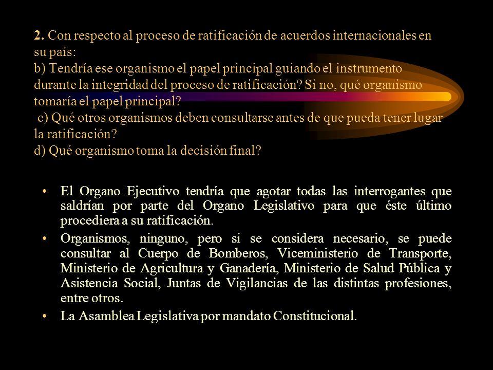 2. Con respecto al proceso de ratificación de acuerdos internacionales en su país: b) Tendría ese organismo el papel principal guiando el instrumento