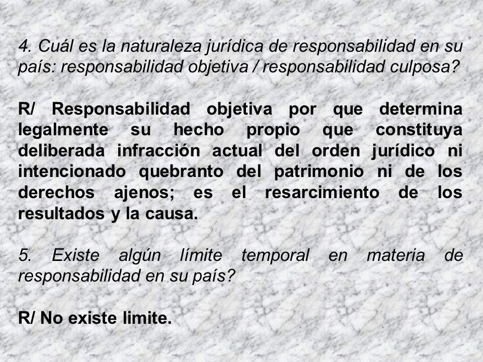 4. Cuál es la naturaleza jurídica de responsabilidad en su país: responsabilidad objetiva / responsabilidad culposa? R/ Responsabilidad objetiva por q