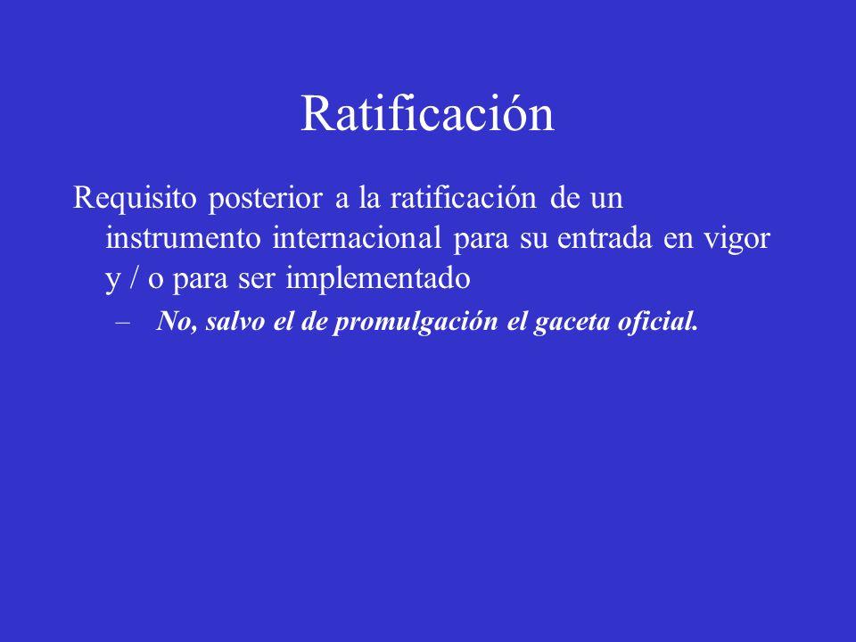 Ratificación Requisito posterior a la ratificación de un instrumento internacional para su entrada en vigor y / o para ser implementado – No, salvo el