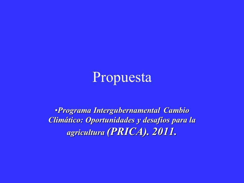 Propuesta Programa Intergubernamental Cambio Climático: Oportunidades y desafíos para la agricultura (PRICA). 2011.Programa Intergubernamental Cambio