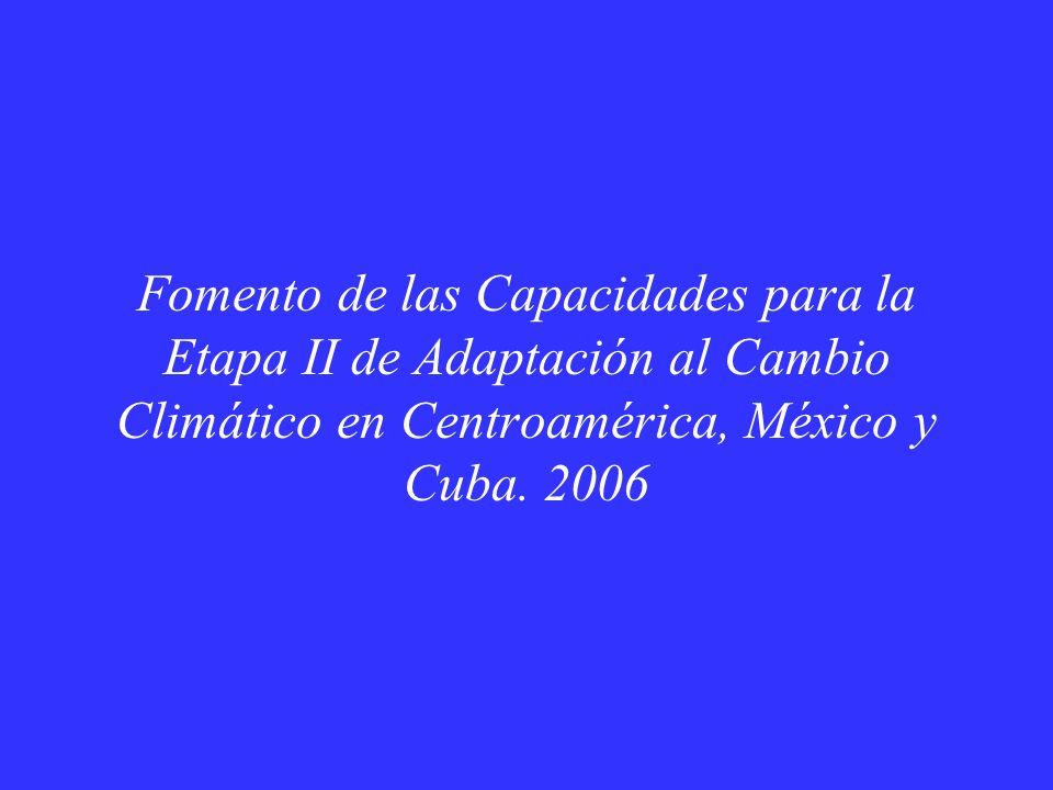 Fomento de las Capacidades para la Etapa II de Adaptación al Cambio Climático en Centroamérica, México y Cuba. 2006
