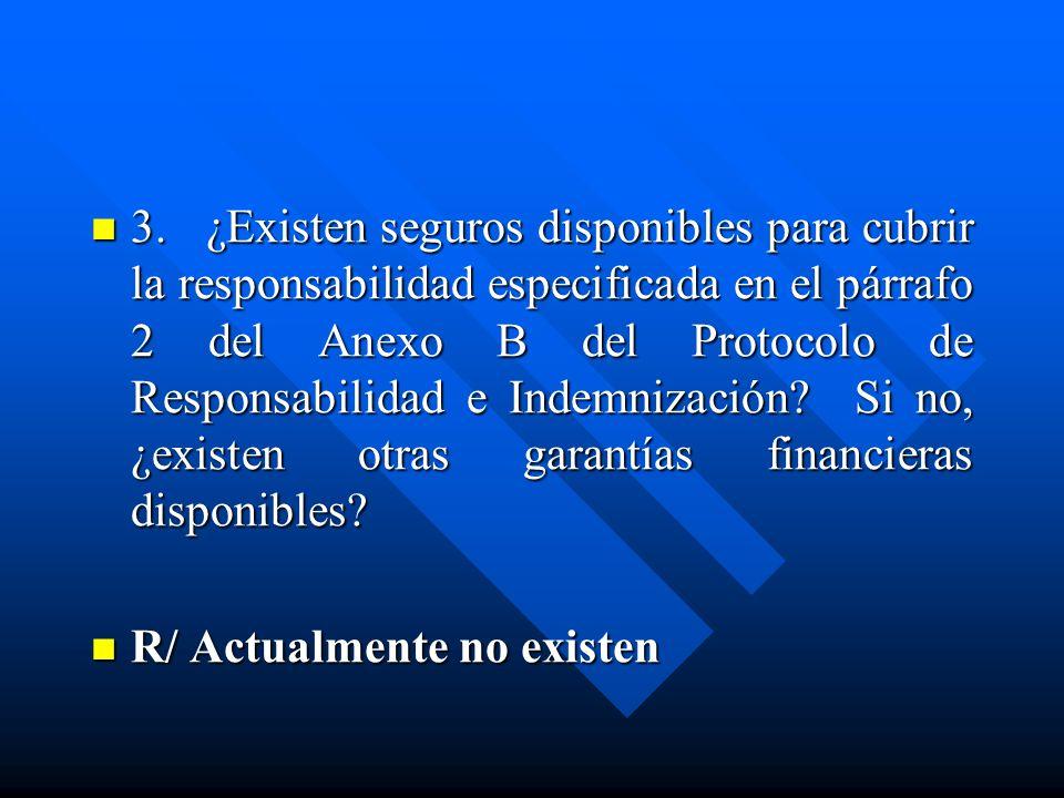 3. ¿Existen seguros disponibles para cubrir la responsabilidad especificada en el párrafo 2 del Anexo B del Protocolo de Responsabilidad e Indemnizaci