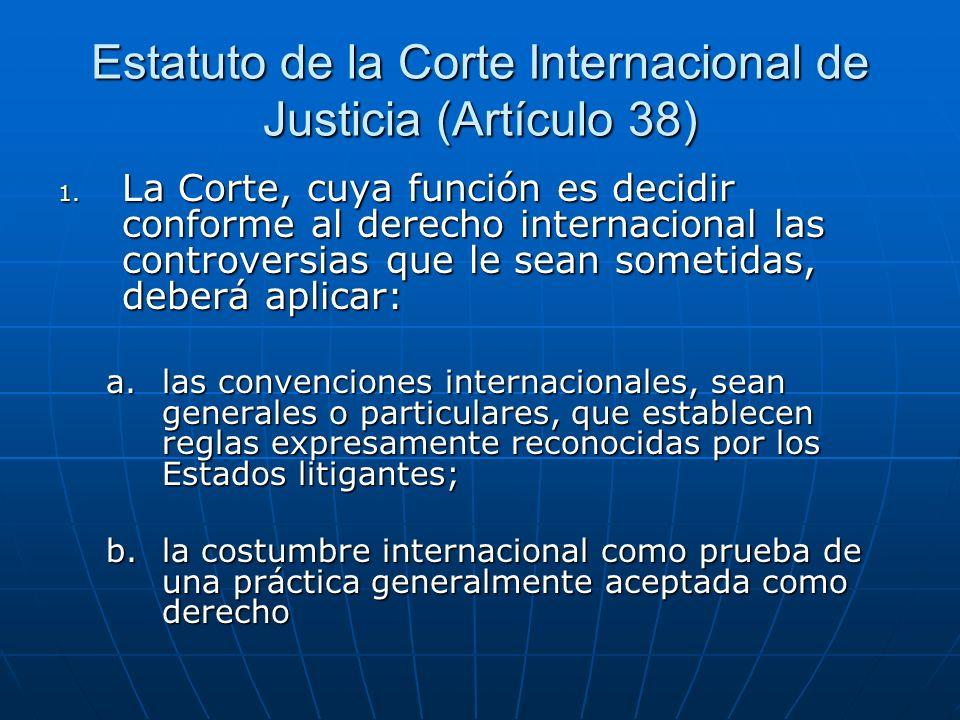 Estatuto de la Corte Internacional de Justicia (Artículo 38) 1. La Corte, cuya función es decidir conforme al derecho internacional las controversias