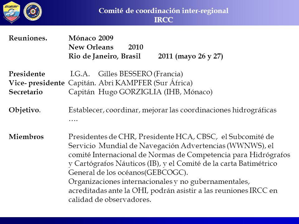 IRCC Reuniones.Mónaco 2009 New Orleans2010 Rio de Janeiro, Brasil 2011 (mayo 26 y 27) Presidente I.G.A. Gilles BESSERO (Francia) Vice- presidente Capi