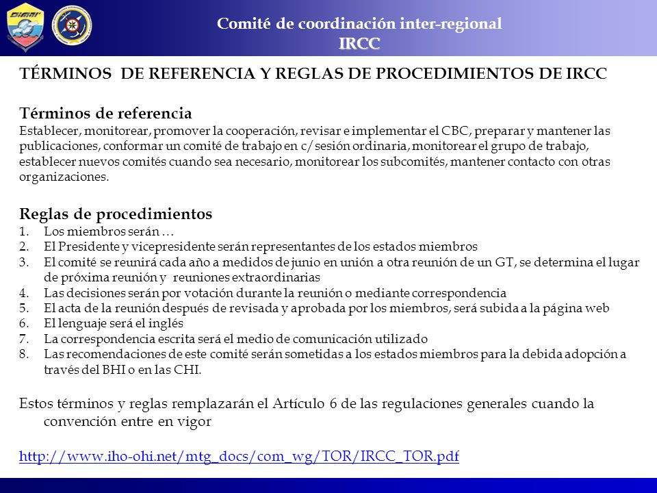 Comité de coordinación inter-regionalIRCC PARTICIPACIÓN PRESIDENCIA SEPHC 2.La OHI mediante Circular No 50/2010 informa las actividades realizadas y listado de acción.