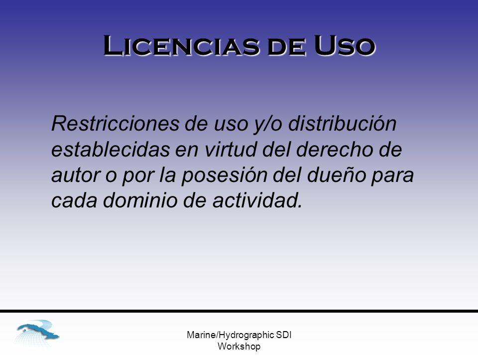 Marine/Hydrographic SDI Workshop Licencias de Uso Restricciones de uso y/o distribución establecidas en virtud del derecho de autor o por la posesión del dueño para cada dominio de actividad.