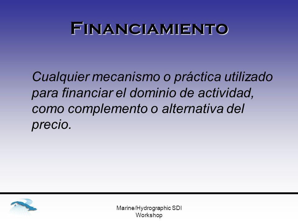 Marine/Hydrographic SDI Workshop Financiamiento Cualquier mecanismo o práctica utilizado para financiar el dominio de actividad, como complemento o alternativa del precio.
