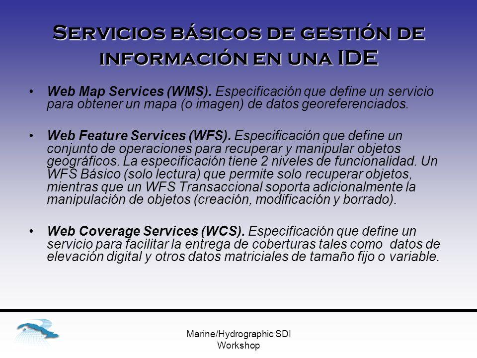 Marine/Hydrographic SDI Workshop Servicios básicos de gestión de información en una IDE Web Map Services (WMS).