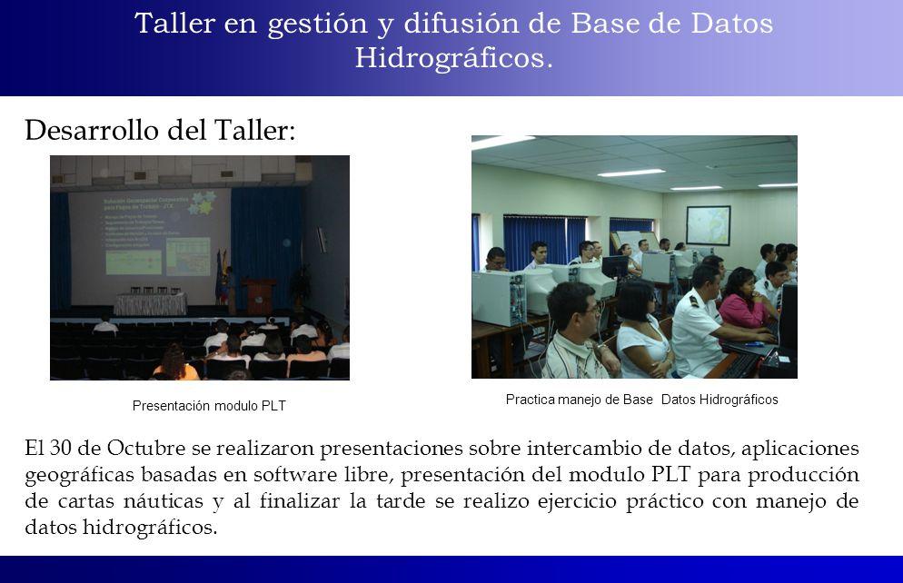 Taller en gestión y difusión de Base de Datos Hidrográficos. Desarrollo del Taller: El 30 de Octubre se realizaron presentaciones sobre intercambio de