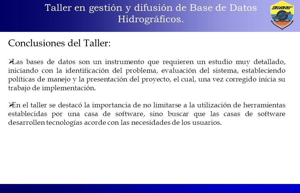 Taller en gestión y difusión de Base de Datos Hidrográficos. Conclusiones del Taller: Las bases de datos son un instrumento que requieren un estudio m